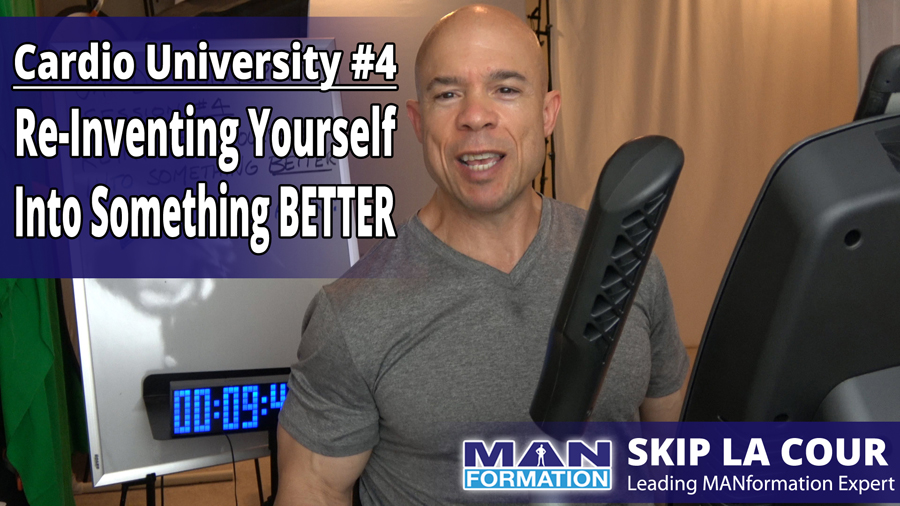 Re-inventing Yourself Into Something BETTER – Cardio University #4